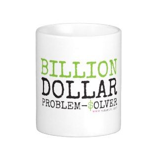 Billion Dollar Problem Solver Mug
