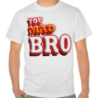 You mad bro? t shirt