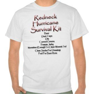 Redneck Hurricane Survival Kit T shirts