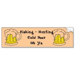 Fishing   Hunting Cold Beer Oh Ya Bumper Sticker