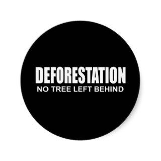 DEFORESTATION   NO TREE LEFT BEHIND ROUND STICKERS