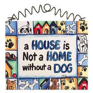 """Larger Dog Sign 5""""x6"""" A House Is not Home Without A Dog"""