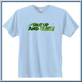 Shut Up and Fish Funny Fishing Shirt s L XL 2X 3X 4X 5X