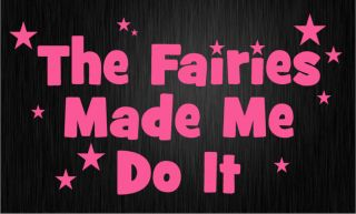 Pink The Fairies Made Me do It Car Sticker Decal Graphics Fairydust M89