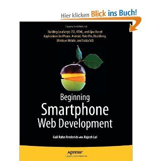 Beginning Smartphone Web Development: Building Javascript, CSS, HTML and Ajax Based Applications for iPhone, Android, Palm Pre, Blackberry, Windows Mobile and Nokia S60: Gail Rahn Frederick, Rajesh Lal: Englische Bücher