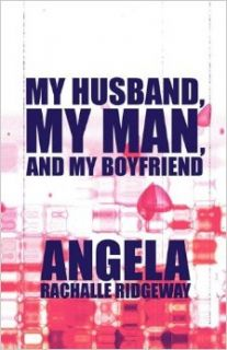 My Husband, My Man, and My Boyfriend: Angela Rachalle Ridgeway: 9781606105641: Books