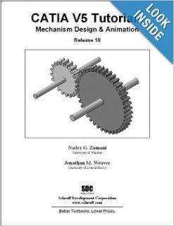 CATIA V5 Tutorials Mechanism Design & Animation Release 18: Nader G. Zamani, Jonathan M. Weaver: 9781585035090: Books