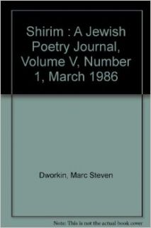 Shirim : A Jewish Poetry Journal, Volume V, Number 1, March 1986: Marc Steven Dworkin: Books