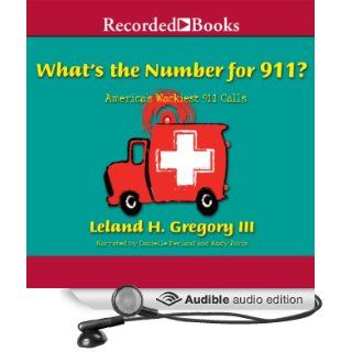 What's the Number for 911?: America's Wackiest 911 Calls (Audible Audio Edition): Leland Gregory, Danielle Ferland: Books