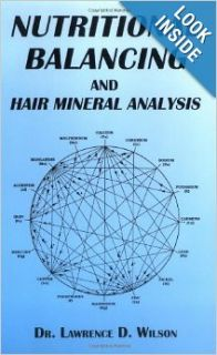 Nutritional Balancing and Hair Mineral Analysis: Dr. Lawrence D. Wilson: 9780962865749: Books
