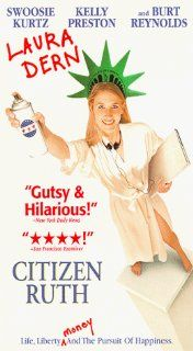 Citizen Ruth [VHS]: Laura Dern, Swoosie Kurtz, Mary Kay Place, Kurtwood Smith, Kelly Preston, M.C. Gainey, Kenneth Mars, David Graf, Kathleen Noone, Tippi Hedren, Burt Reynolds, Lance Rome, James Glennon, Alexander Payne, Andrew Stone, Cary Woods, Cathy Ko
