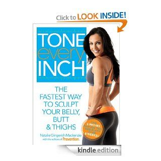 Tone Every Inch: The Fastest Way to Sculpt Your Belly, Butt & Thighs eBook: Natalie Gingerich Mackenzie, Editors of Prevention: Kindle Store