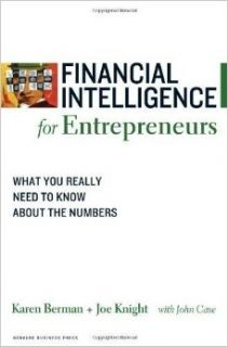 Financial Intelligence for Entrepreneurs: What You Really Need to Know About the Numbers 1st (first) Edition by Karen Berman, Joe Knight, John Case published by Harvard Business Press (2008): Books
