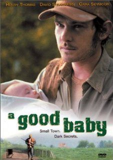 A Good Baby: Henry Thomas, David Strathairn, Cara Seymour, Danny Nelson, Jayne Morgan, Allison Glenn, Jerry Foster, Jerry Rushing, Emilie Jacobs, Hannah Grady, Danny Vinson, Lance Holland, Bob Post, Palma Kauppert, April Chapman, Chester Ervin, Chris Levi,