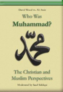 Who Was Muhammad? The Christian and Muslim Perspectives (Ali Ataie vs. David Wood): Ali Ataie, David Wood, Moderated by Saad Siddiqui: Movies & TV