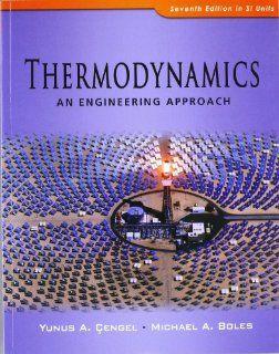 Thermodynamics An Engineering Approach Yunus A. Cengel, Michael A. Boles 9780071311113 Books