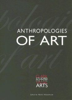 Anthropologies of Art (Clark Studies in the Visual Arts) (9780300103533): Mariet Westermann, Hans Belting, Janet Berlo, Suzanne         Preston Blier, Suzanne Preston Blier, Steve Bourget, Sarah Brett Smith, Shelly Errington, David Freedberg, Anna Grimshaw