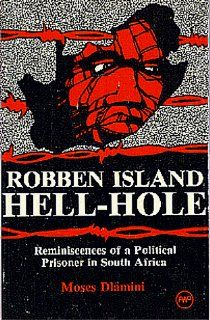 Robben Island, Hell Hole: Reminiscences of a Political Prisoner in South Africa: Moses Diamini: 9780865430099: Books