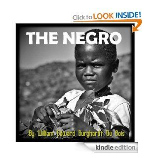 The Negro (The African American History Book)   Annotated the Author's Bibliography eBook: William Edward Burghardt Du Bois, Jacob Young: Kindle Store