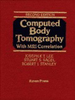 Computed Body Tomography with MRI Correlation (2 Volume Set) (9780781702911): Joseph K.T. Lee, Stuart S. Sagel, Robert J. Stanley, Jay P. Heiken: Books