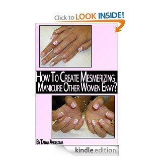 Nail Art Techniques: How To Create Mesmerizing Design Of Your Manicure Other Women Envy? (Step By Step Guide With Colorful Pictures) eBook: Tanya Angelova: Kindle Store