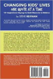 Changing Kids' Lives One Quote At A Time: 121 Inspirational Sayings To Build Character In Children: Steve Reifman: 9781105183164: Books