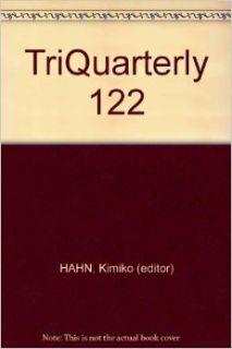 TriQuarterly 122: Kimiko (editor) HAHN: Books
