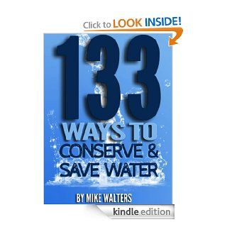 133 Ways to Conserve and Save Water eBook: Mike Walters: Kindle Store