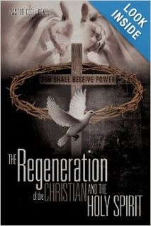 The Regeneration of the Christian And the Holy Spirit: Pastor Cecil Level: 9781613798126: Books