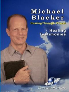 Michael Blacker Healing through Prayer Healing Testimonies Extra Mile Ministries: Michael Blacker:  Instant Video