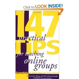 147 Practical Tips for Teaching Online Groups : Essentials of Web Based Education: Donald E. Hanna, Simone Conceicao Runlee, Michelle Glowacki Dudka: 9781891859342: Books
