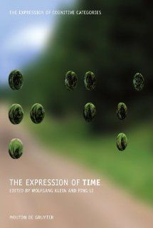 The Expression of Time (The Expression of Cognitive Categories) (9783110195828): Wolfgang Klein, Ping Li: Books