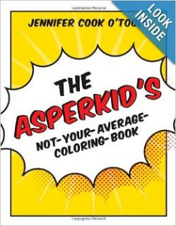 The Asperkid's Not Your Average Coloring Book: Jennifer Cook O'Toole: 9781849059589: Books