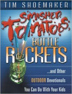Smashed Tomatoes, Bottle Rockets: And Other Outdoor Devotionals You Can Do with Your Kids: Tim Shoemaker: 9780889651883: Books