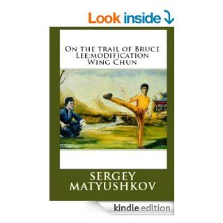 The teaching of Bruce Lee:modification Wing Chun eBook: Sergey Matyushkov: Kindle Store