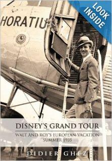 Disney's Grand Tour Walt and Roy's European Vacation, Summer 1935 (9780984341580) Didier Ghez, Bob McLain, Diane Disney Miller Books