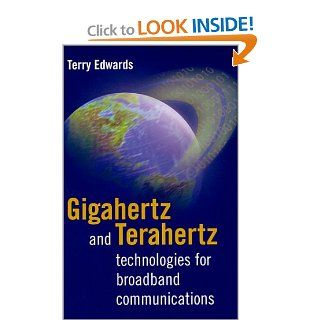 Gigahertz and Terahertz Technologies for Broadband Communications (Satellite Communications): Terry Edwards: 9781580530682: Books