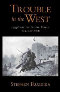 Trouble in the West: Egypt and the Persian Empire, 525 332 BCE (Hardcover) World History