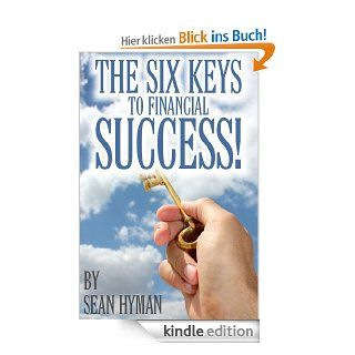 The Six Keys to Financial Success! eBook: Sean Hyman: Kindle Shop