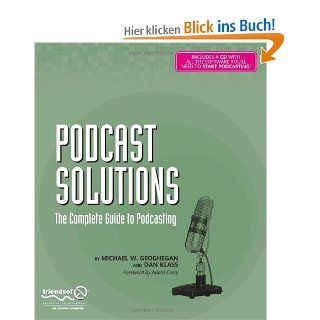 Podcast Solutions: The Complete Guide to Podcasting: Michael Geoghegan, Dan Klass: Englische Bücher