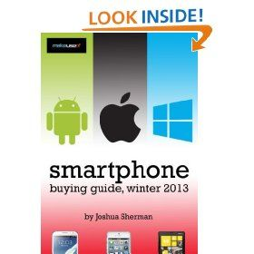 Smartphone Buying Guide, Winter 2013 eBook: Joshua Sherman, Angela Alcorn, Justin Pot: Kindle Store