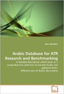 Arabic Database for ATR Research and Benchmarking: A detailed description which leads to a comprehensive collection of printed Arabic text gathered from different sets of Arabic documents: Amin Alhashim: 9783639299441: Books