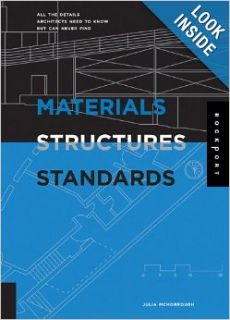 Materials, Structures, and Standards: All the Details Architects Need to Know But Can Never Find: Julia McMorrough: 9781592531936: Books