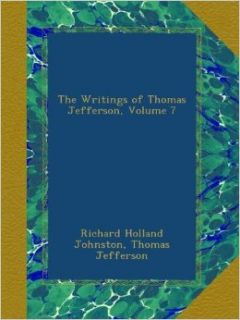 The Writings of Thomas Jefferson, Volume 7: Richard Holland Johnston, Thomas Jefferson: Books