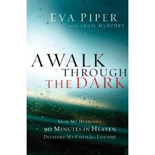 A Walk Through the Dark: How My Husband's 90 Minutes in Heaven Deepened My Faith for a Lifetime eBook: Eva L. Piper, Don Piper: Kindle Store