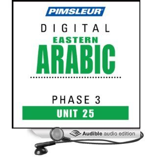 Arabic (East) Phase 3, Unit 25: Learn to Speak and Understand Eastern Arabic with Pimsleur Language Programs (Audible Audio Edition): Pimsleur: Books