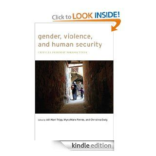 Gender, Violence, and Human Security: Critical Feminist Perspectives eBook: Aili Mari Tripp, Myra Marx Ferree, Christina Ewig: Kindle Store