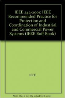 IEEE 242 2001 IEEE Recommended Practice for Protection and Coordination of Industrial and Commercial Power Systems (IEEE Buff Book) IEEE Books