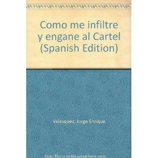Como me infiltre y engane al Cartel (Spanish Edition): Jorge Enrique Velasquez: 9789580600961: Books