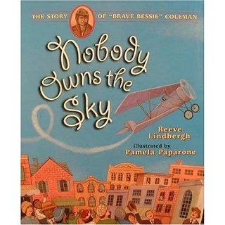 Nobody Owns the Sky: The Story of Brave Bessie Coleman: Reeve Lindbergh, Pamela Paparone: 9781564025333: Books